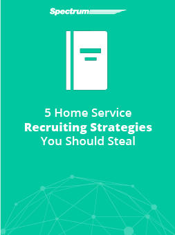 5 Home Service Recruiting Strategies You Should Steal